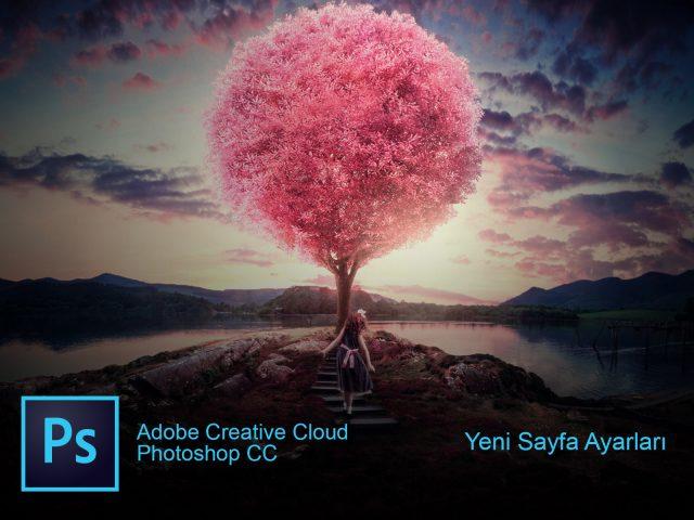 Photoshop CC Yeni Sayfa Ayarları Nasıl Yapılır? (Resimli Anlatım)